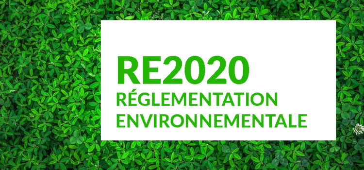 Quid de la Réglementation environnementale : RE 2020 (RT 2020)