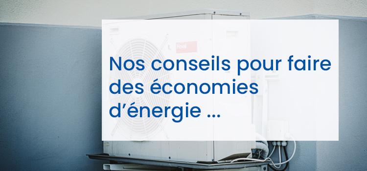 Nos conseils pour faire des économies d'énergie et obtenir un meilleur confort de vie